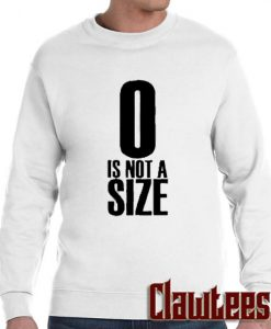 0 Is Not A Size posh Sweatshirt
