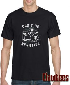 Don't Be Negative posh T Shirt