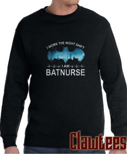 I Work The Night Shift I Am Batnurse posh sweatshirt