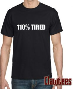 110% Tired Posh T Shirt