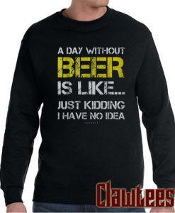 A Day Without Beer Posh Sweatshirt