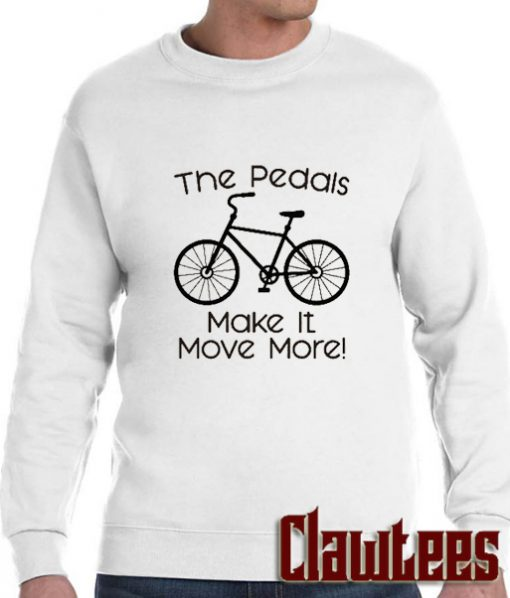 The Pedals Make It Move More Posh Sweatshirt