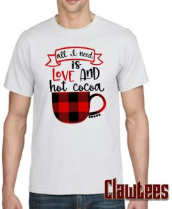 All I Need is Love and Hot Cocoa Posh T Shirt