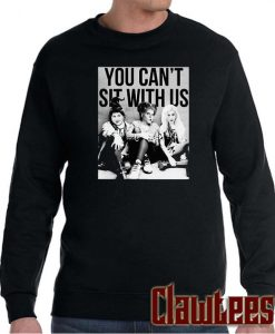 You Can't Sit With Us Posh Sweatshirt
