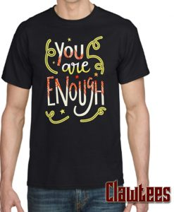 You Are Enough Quote Art Posh T Shirt