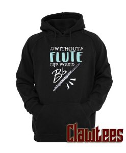 Without Flute Life Would Be Flat Post Hoodie