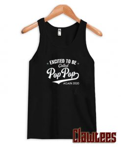 Excited To Be Called Pop Pop Again 2020 Posh Tanktop