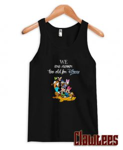 We Are Never Too Old For Disney Posh Tanktop
