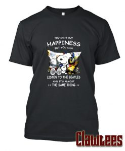 You Can't Buy Happiness But You Can Listen To The Beatles And It's Almost The Same Thing Snoopy Posh T Shirt