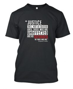 Justice Wil Not Be Served Until Those Unaffected are Equally As Outraged LT T Shirt