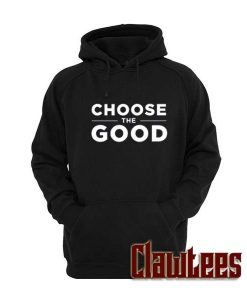 Choose the Good Posh Hoodie