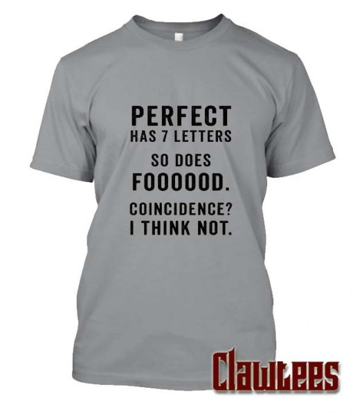 Perfect Has 7 Letters So Does Foooood T Shirt