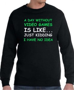 A Day Without Video Games Funny Video Gamer Graphic Sweatshirt
