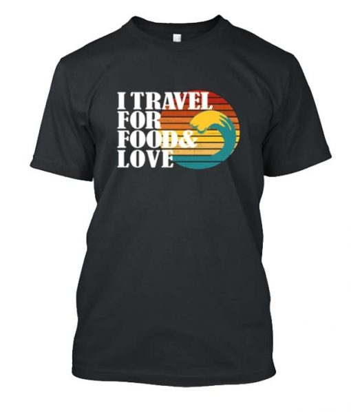 I travel for food and love Posh T Shirt
